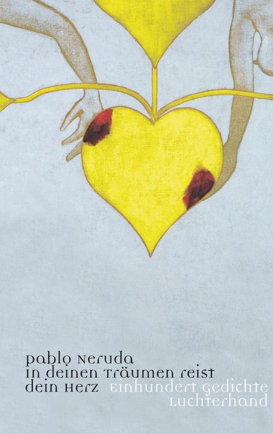 Filein Deinen Träumen Reist Dein Herz Pablo Neruda 2004