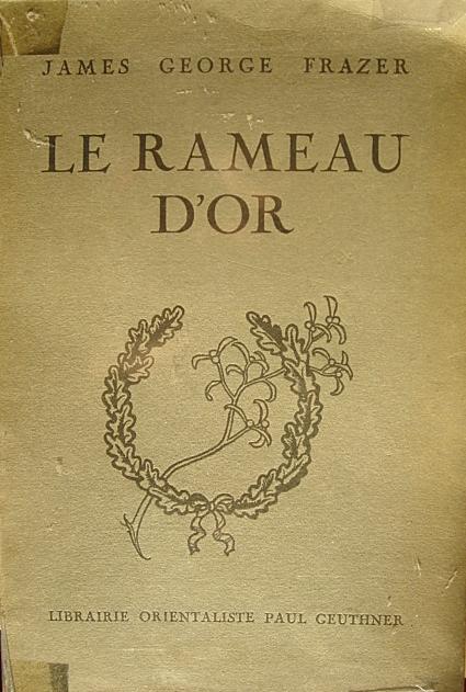 Le Rameau d'Or, James George Frazer. (orig. The Golden Bough, 1912)