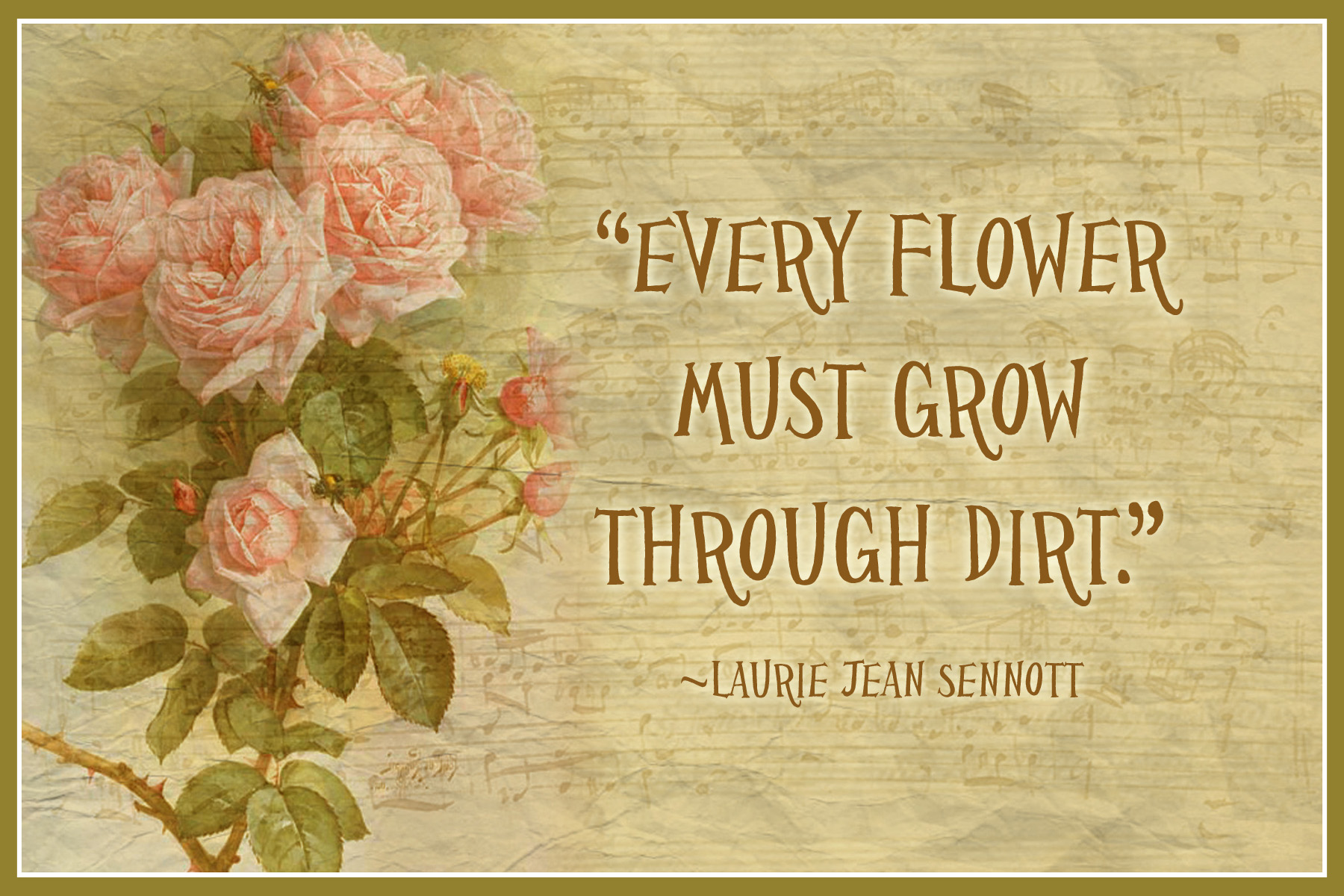 File:quot;Every flower must grow through dirtquot; ~ Laurie Jean Sennottt.j