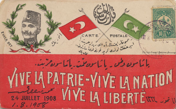 "Postcard commemorating the Young Turk Revolution of 24 July 1908, with the slogan ""Long live the fatherland, long live the nation, long live liberty"" in Ottoman Turkish and French, and a picture of Enver Pasha."