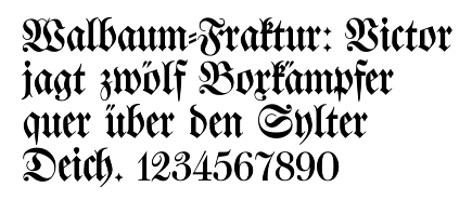 "Fraktur lettering. The text reads: ""Walbaum-Fraktur: Victor jagt zwölf Boxkämpfer quer über den Sylter Deich."" Roughly translated to English, it reads ""Walbaum Fraktur: Victor chases twelve boxing fighters across the Sylt dyke."""