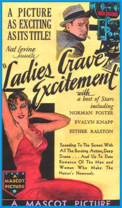 """It was from small Mascot Pictures, but Ladies Crave Excitement (1935) still packed """"Bursting Action, Deep Drama...And Up To Date Romance"""" into its 73 minutes. Supervising editor Joseph H. Lewis would soon become a prolific director of B westerns. His later film noirs, including the independently produced Gun Crazy (1949), would become renowned."""