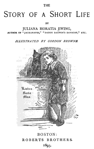 Titre original :    Description Juliana Horatia Gatty Ewing. Story of a Short Life. Boston: Roberts Bros, 1893. Illus. by Gordon Browne. Date 1893(1893) Source Juliana Horatia Gatty Ewing. Story of a Short Life. Boston: Roberts Bros, 1893 Author Ewing/Browne