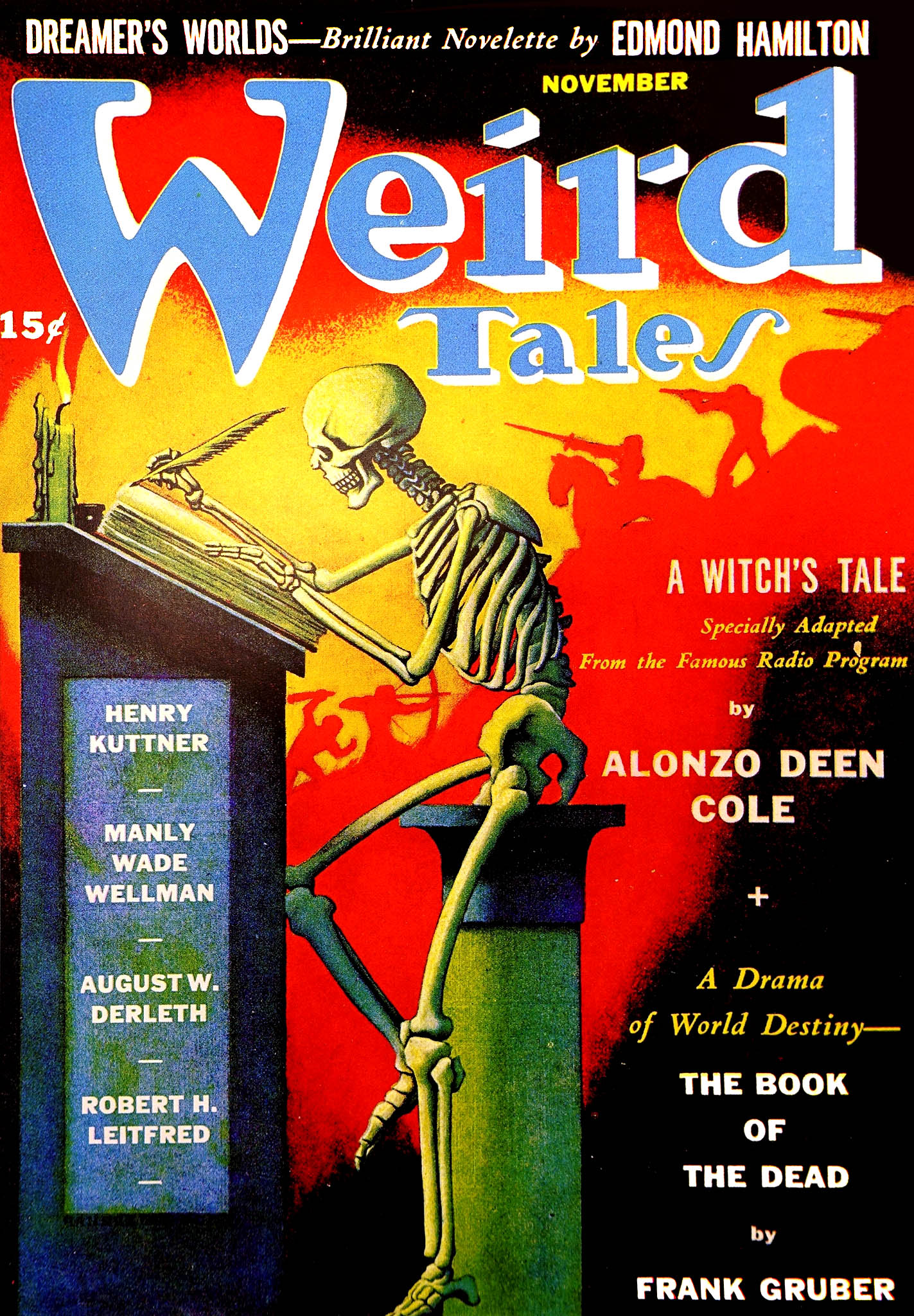 "Painted cover of Weird Tales, dated November. The cover art features a skeleton sitting at a desk, writing in a book with a quill pen. The background shows a medieval battle scene in red-tinted silhouette. The captions read: (above the title) ""DREAMER'S WORLDS—Brilliant Novelette by EDMOND HAMILTON"" and (below the title) ""50c; HENRY KUTTNER; MANLY WADE WELLMAN; AUGUST W. DERLETH; ROBERT H. LEITFRED; A WITCH'S TALE — Specially Adapted From the Famous Radio Program by ALONZO DEEN COLE; A Drama of World Destiny — THE BOOK THE DEAD by FRANK GRUBER."""