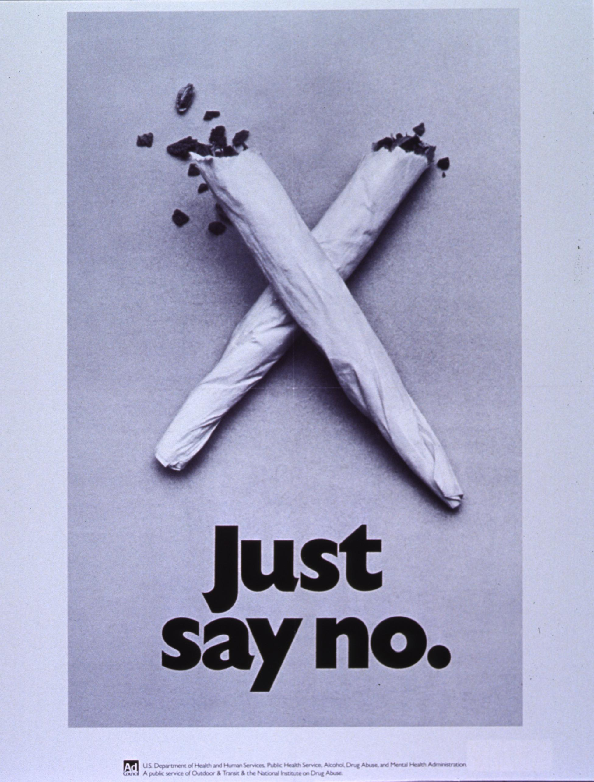 """just say no to legalization of The federal government once took a stand against illegal drugs and even condemned their harmful effects in the 1980s they urged the public to """"just say no"""" to drug use and you may remember."""