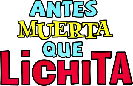 Antes Muerta Que Lichita Wikipedia La Enciclopedia Libre