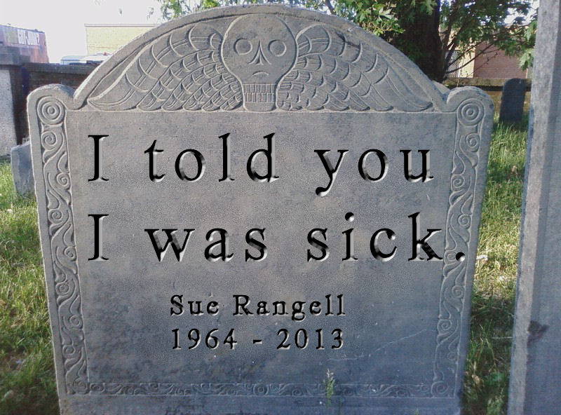 Sue Rangell's tombstone says that she told them she was sick