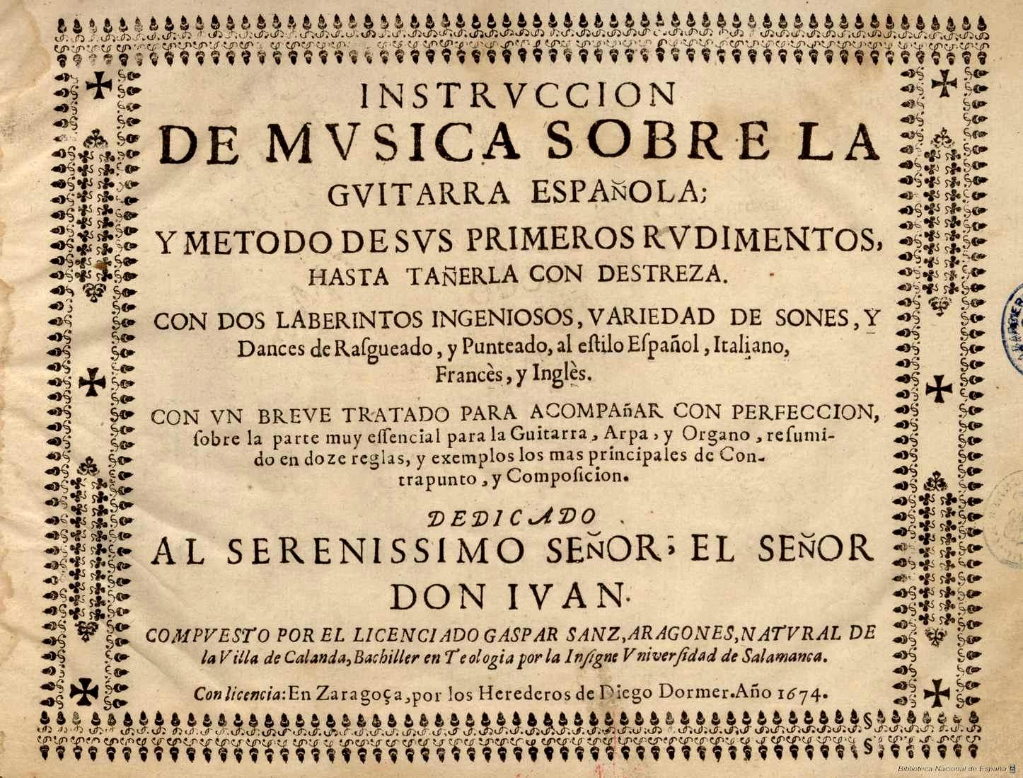 Gaspar Sanz, Instrucción de música sobre la guitarra española y método de sus primeros rudimentos, hasta tañerla con destreza, Zaragoza, hros. de Diego Dormer, 1674.