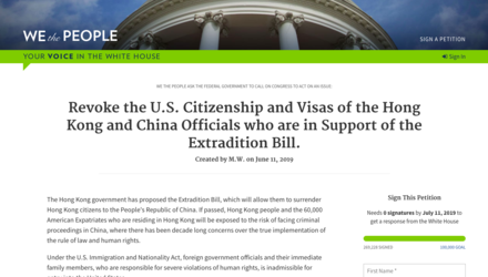 A petition to revoke the U.S. citizenship and visas of the Hong Kong and China officials who support the extradition bill. We the People HK Extradition Petition screenshot.png