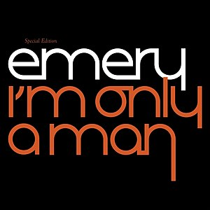 I'm Only a Man - Image: Emery I'm Only a Man (Special Edition)