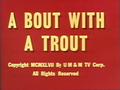 Introducción de 'A Bout With a Trout'.png