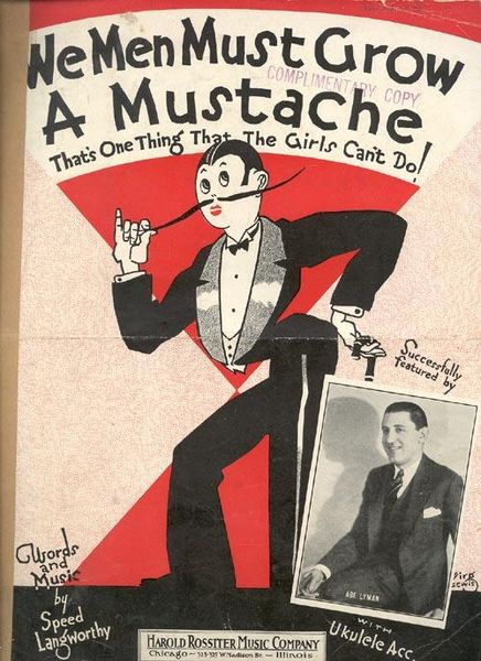 """Sheet music cover picture for the song """"We Men Must Grow A Mustache."""" 1922 Inset photo of bandleader Abe Lyman."""