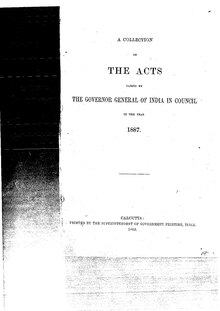A Collection of the Acts passed by the Governor General of India in Council, 1887.pdf