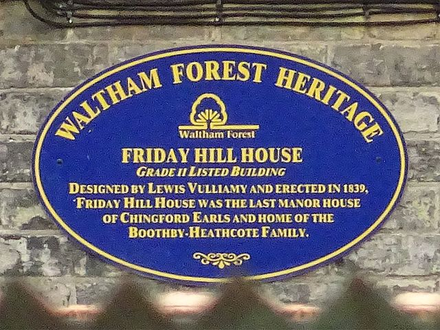 Lewis Vulliamy, Friday Hill House, and Robert Boothby-Heathcote blue plaque - Friday Hill House. Grade II Listed building. Designed by Lewis Vulliamy and erected in 1839, Friday Hill House was the last Manor house of Chingford Earls and home of the Boothby-Heathcote family