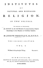 "Page reads: ""Institutes of Natural and Revealed Religion. In Two Volumes. Two which is prefixed, An Essay on the best Method of communicating religious Knowledge to the Members of Christian Societies. By Joseph Priestley, LL.D. F.R.S. The Second Edition. vol. I. Wisdom is the principal Thing. Solomon. Birmingham, Tipărit de Pearson and Rollason, for J. Johnson, No. 72, St. Paul's Church-Yard, London. M DCC LXXXIII."""
