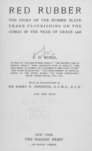 "E. D. Morel - Red Rubber: ""The Story of the Rubber Slave Trade Flourishing on the Congo in the Year of Grace, 1906"""