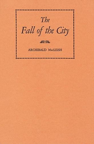 Columbia Workshop - The Fall of the City, Archibald MacLeish's verse play for radio, was published by Farrar & Rinehart following its Columbia Workshop premiere on April 11, 1937.