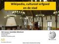 Wikipedia, cultureel erfgoed en de stad - Cultuur in Beeld, 14-12-2015, Den Haag.pdf