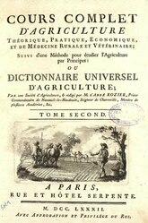 Cours complet d'agriculture théorique, pratique, économique, et de médecine rurale et vétérinaire , suivi d'une méthode pour étudier l'agriculture par principes ; ou Dictionnaire universel d'agriculture (1782)