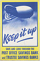 Keep It Up - Save and Lend Through the Post Office Savings Bank and Trustee Savings Banks Art.IWMPST16517.jpg