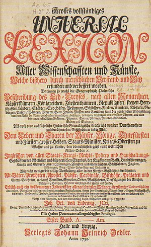 Johann Heinrich Zedler - Zedler's Universal-Lexicon is considered the most important German-language encyclopedia of the 18th Century. Contrary to the claim on the title page shown here, the first volume had already appeared at the Leipzig Michaelmas Fair of 1731.