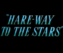 Description de l'image  Hare-Way to the Stars title card.png.