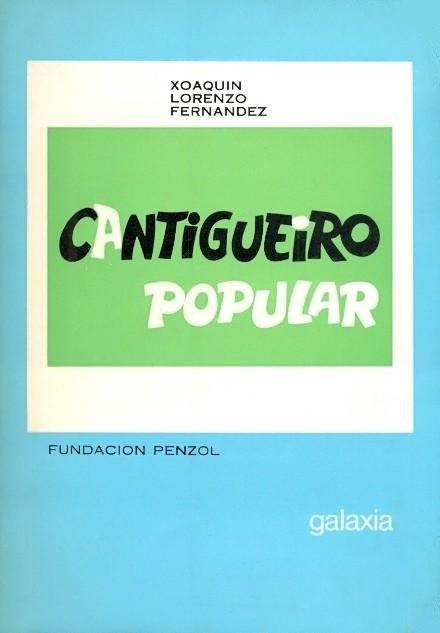Cantigueiro popular. Xoaquín Lorenzo Fernández. Fundación Penzol. Galaxia