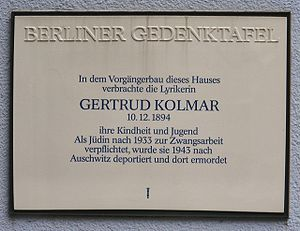"""Gertrud Kolmar - Commemorative plaque for Gertrud Kolmar in Berlin-Westend. Translated, it reads:""""The lyric poet Gertrud Kolmar spent her childhood and youth in the previous building on this site. Committed to forced labour as a Jew after 1933, she was deported to Auschwitz in 1943, and murdered there."""""""
