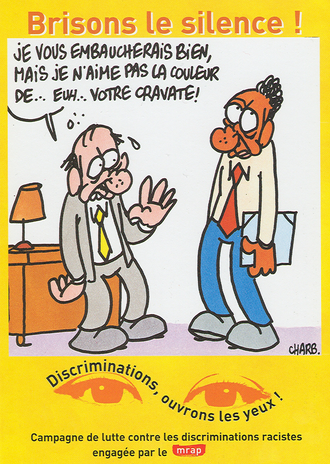 """Charb - Charb 2000 MRAP anti-racism campaign poster (translation: """"I would hire you, but I don't like the color of ... uh ... your tie!"""")"""