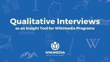 Presentation used at in-depth tools rotation, giving a first head-start into qualitative interviews as an insight tool for Wikimedia programs