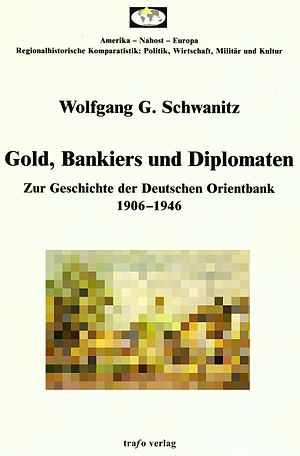 Wolfgang G. Schwanitz - Gold, Bankers and Diplomats: A History Of The German Orient Bank 1906–1946.