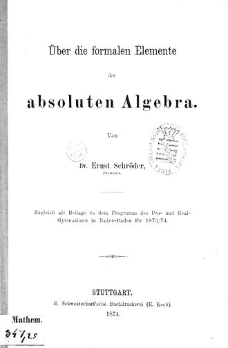 "Ernst Schröder - title page of first printing of ""Über die formalen Elemente der absoluten Algebra"" (on the formal elements of the absolute algebra)"