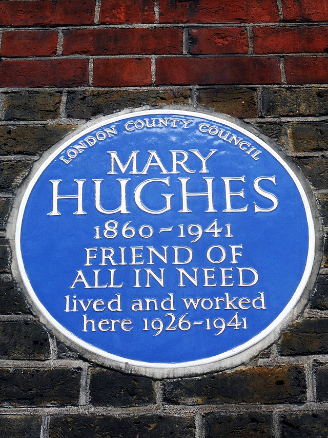Mary Hughes blue plaque - Mary Hughes (1860-1941), Friend of all in need, lived and worked here 1926-1941.