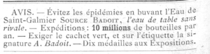 "Badoit - Early ad for Badoit from 1857: ""Avoid epidemics by drinking water from St. Galmier, Source Badoit, The table water without equal. Shipping: 10 million bottles per year. Demand the green seal, with the signature of ""A. Badoit"". 10 Medals awarded at Expositions."""