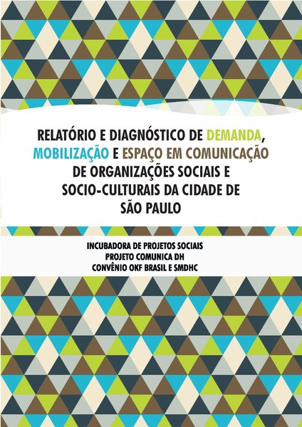 File:Relatório e diagnóstico de demanda, mobilização e espaço em comunicação de organizações sociais e socio-culturais da cidade de São Paulo.pdf