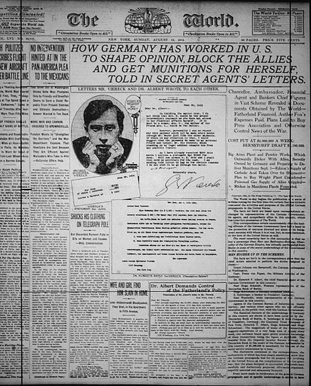 The edition of 15 August 1915 of the New York World broke the news of the Great Phenol Plot and other clandestine pro-German activities that were organized by Johann Heinrich von Bernstorff and Heinrich Alberts. New York World front page, August 15, 1915.jpg