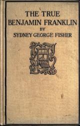 Sydney George Fisher: The True Benjamin Franklin