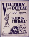 "Victory and Defeat are .001"" apart. ""Keep On the Ball"" - NARA - 534496.tif"
