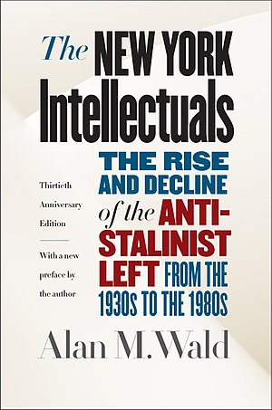 Alan M. Wald - The New York Intellectuals (2017, 30th edition) by Alan M. Wald