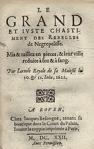 "Siege of Nègrepelisse - A justification of the massacre published in 1622: Le Grand et Juste Chatiment des Rebelles de Negrepelisse (""The Great and Just Punishment of the Rebels of Negrepelisse"")"