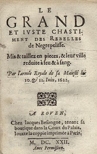 "Siege of Nègrepelisse - A justification of the massacre published in 1622: Le Grand et Juste Chatiment des Rebelles de Negrepelisse (""The Great and Just Punishment of the Rebels of Negrepelisse"")"