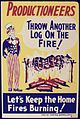 Productioneers Throw Another Log on the Fire^ Let's Keep the Home Fires Burning^ - NARA - 534500.jpg