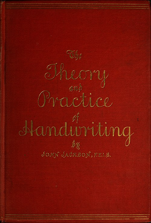 The Theory and Practice of Handwriting by JOHN JACKSON, F. E. I. S.}}