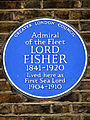 Admiral of the Fleet LORD FISHER 1841-1920 lived here as First Sea Lord 1904-1910.jpg
