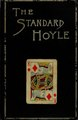 The standard Hoyle; a complete guide and reliable authority upon all games of chance or skill now played in the United States, whether of native or foreign introduction (IA standardhoylecom00newy).pdf