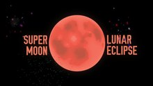 File: Supermoon Lunar Eclipse.webm