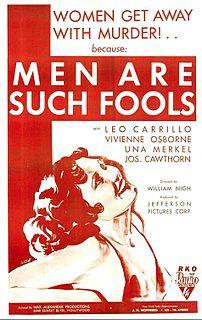 <i>Men Are Such Fools</i> (1932 film) 1932 film by William Nigh