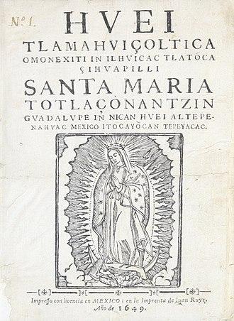 Huei tlamahuiçoltica - Image: Luis Lasso de la Vega Nican Mopohua Hvei tlamahvçoltica amonexiti in ilhvicac tlatoca çihvapilli Santa María Totlaçonantizn 1649