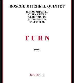 <i>Turn</i> (Roscoe Mitchell album) 2005 studio album by Roscoe Mitchell