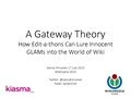 A Gateway Theory – How Edit-a-thons Can Lure Innocent GLAMs into the World of Wiki 170715.pdf